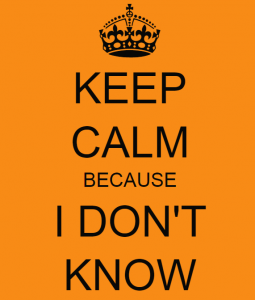 Keep Calm I dont know